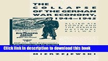 Read Books The Collapse of the German War Economy, 1944-1945: Allied Air Power and the German