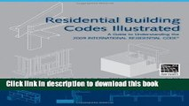 Read Residential Building Codes Illustrated: A Guide to Understanding the 2009 International