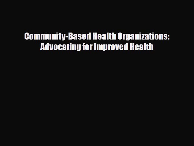 Download Community-Based Health Organizations: Advocating for Improved Health PDF Full Ebook