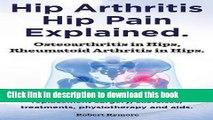 Read Hip Arthritis, Hip Pain Explained. Osteoarthritis in Hips, Rheumatoid Arthritis in Hips.
