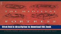 Download The Medieval Fortress: Castles, Forts, And Walled Cities Of The Middle Ages  PDF Free