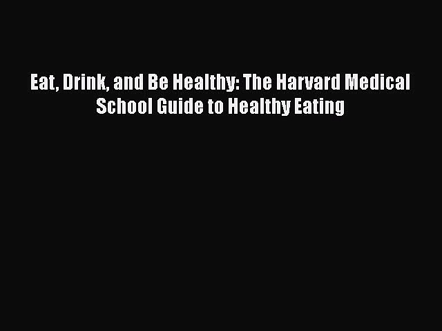 Read Eat Drink and Be Healthy: The Harvard Medical School Guide to Healthy Eating Ebook Online