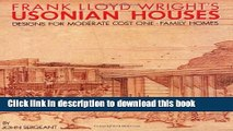Download Frank Lloyd Wright s Usonian Houses: Designs for Moderate Cost One-Family Homes Ebook