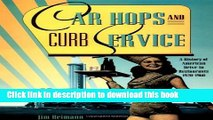Download Car Hops and Curb Service: A History of American Drive-In Restaurants 1920-1960  Ebook