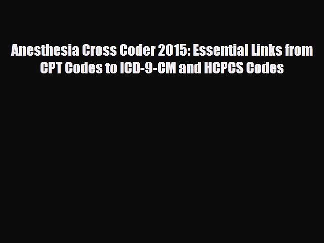 Read Anesthesia Cross Coder 2015: Essential Links from CPT Codes to ICD-9-CM and HCPCS Codes