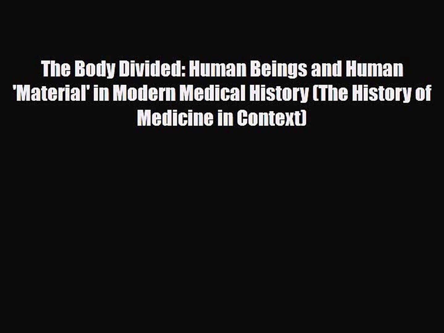 Read The Body Divided: Human Beings and Human 'Material' in Modern Medical  History (The History