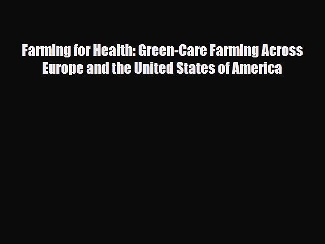 Read Farming for Health: Green-Care Farming Across Europe and the United States of America