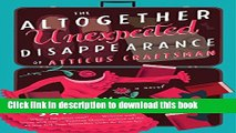 Read Books The Altogether Unexpected Disappearance of Atticus Craftsman: A Novel ebook textbooks