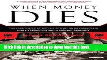 Read When Money Dies: The Nightmare of Deficit Spending, Devaluation, and Hyperinflation in Weimar