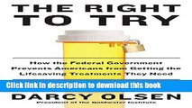 Read The Right to Try: How the Federal Government Prevents Americans from Getting the Lifesaving