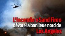 L'incendie «Sand Fire» dévore la banlieue nord de Los Angeles