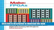 Read Make: FPGAs: Turning Software into Hardware with Eight Fun and Easy DIY Projects Ebook Free