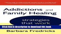 Read Books Addictions and Family Healing: Strategies That Work ebook textbooks