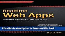 Download Realtime Web Apps: With HTML5 WebSocket, PHP, and jQuery Ebook Online