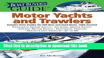 Read Books The Boat Buyer s Guide to Motor Yachts and Trawlers: Includes Price Guides for 600 New
