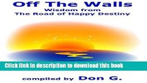 Read Books Off The Walls: Wisdom From The Road Of Happy Destiny ebook textbooks