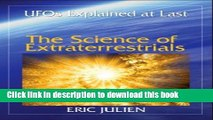 Read Book The Science of Extraterrestrials: UFOs Explained at Last. E-Book Free