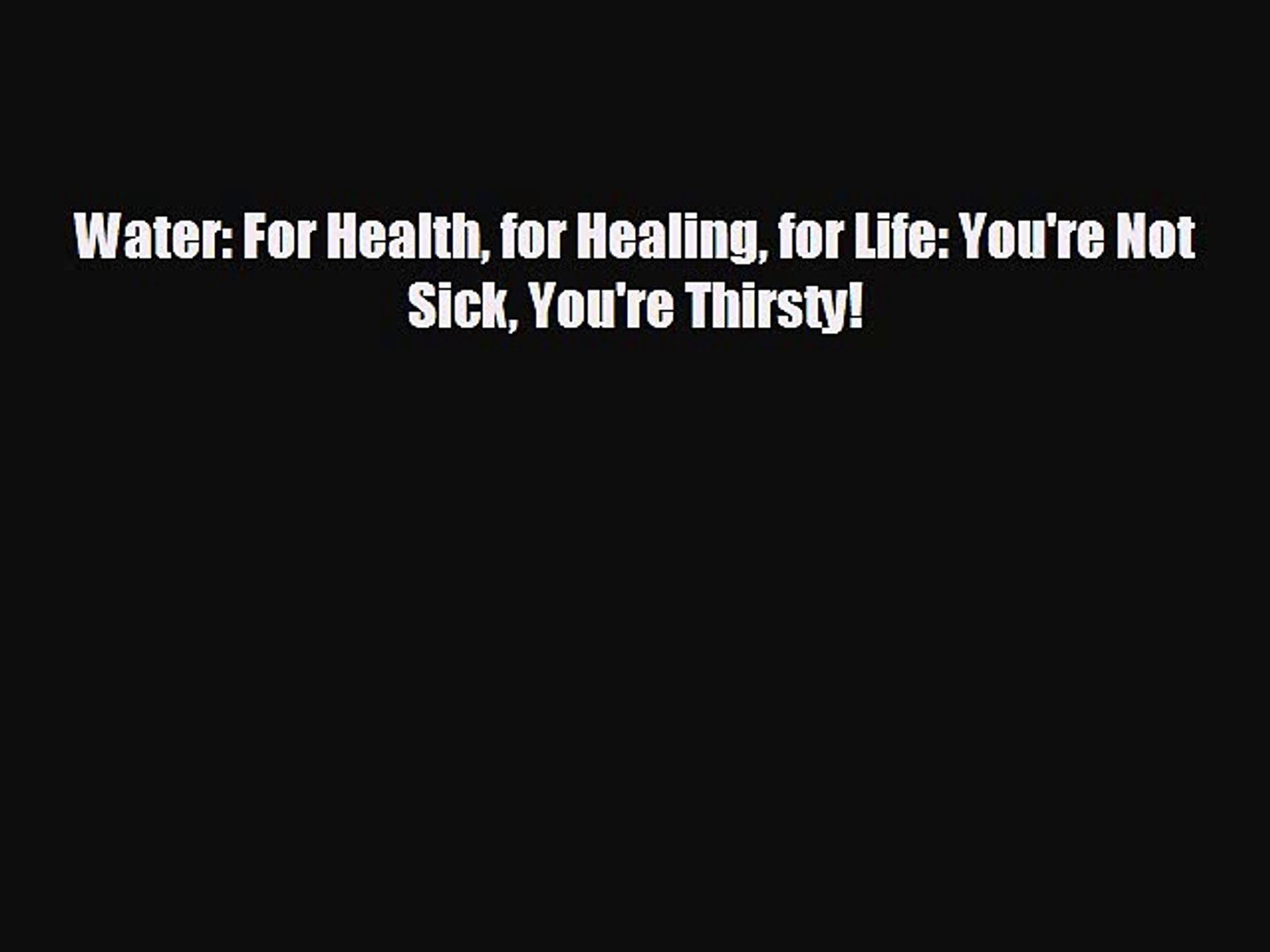 behold Water: For Health for Healing for Life: You're Not Sick You're Thirsty!