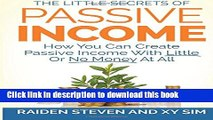 Read Passive Income: How You Can Create Passive Income With Little Or No Money At All!  Ebook Free