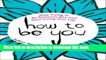 Download How to Be You: Stop Trying to Be Someone Else and Start Living Your Life Ebook Free