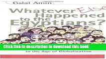 Download Whatever Else Happened to the Egyptians?: From the Revolution to the Age of