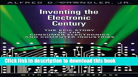 Read Books Inventing the Electronic Century: The Epic Story of the Consumer Electronics and