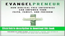 Read Evangelpreneur: How Biblical Free Enterprise Can Empower Your Faith, Family, and Freedom