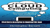 Read A Brief Guide to Cloud Computing: An essential guide to the next computing revolution. Ebook