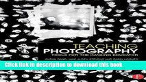 Read Teaching Photography: Tools for the Imaging Educator (Photography Educators Series) Ebook Free