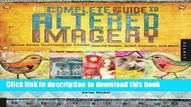 Download The Complete Guide to Altered Imagery : Mixed-Media Techniques for Collage, Altered