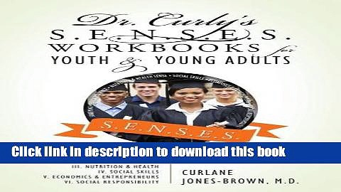 Read Dr. Curly s S.E.N.S.E.S. Workbooks for Youth   Young Adults: Workbook I: Sane Mind II.