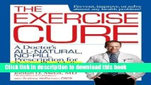 Read The Exercise Cure: A Doctor s All-Natural, No-Pill Prescription for Better Health and Longer