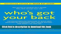 Read Book Who s Got Your Back: The Breakthrough Program to Build Deep, Trusting Relationships That