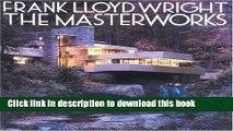 Read Frank Lloyd Wright: The Masterworks  Ebook Free