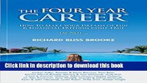 Read Book The Four Year Career; How to Make Your Dreams of Fun and Financial Freedom Come True Or