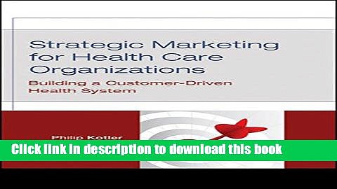 Read Books Strategic Marketing For Health Care Organizations: Building A Customer-Driven Health