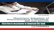 Read Physicians  Adoption of Pharmaceutical E-Detailing: ROI and Metrics: How can E-detailing help