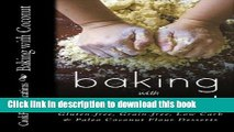 Download Baking with Coconut: Gluten-free, Grain-free, Low Carb   Paleo Coconut Flour Desserts