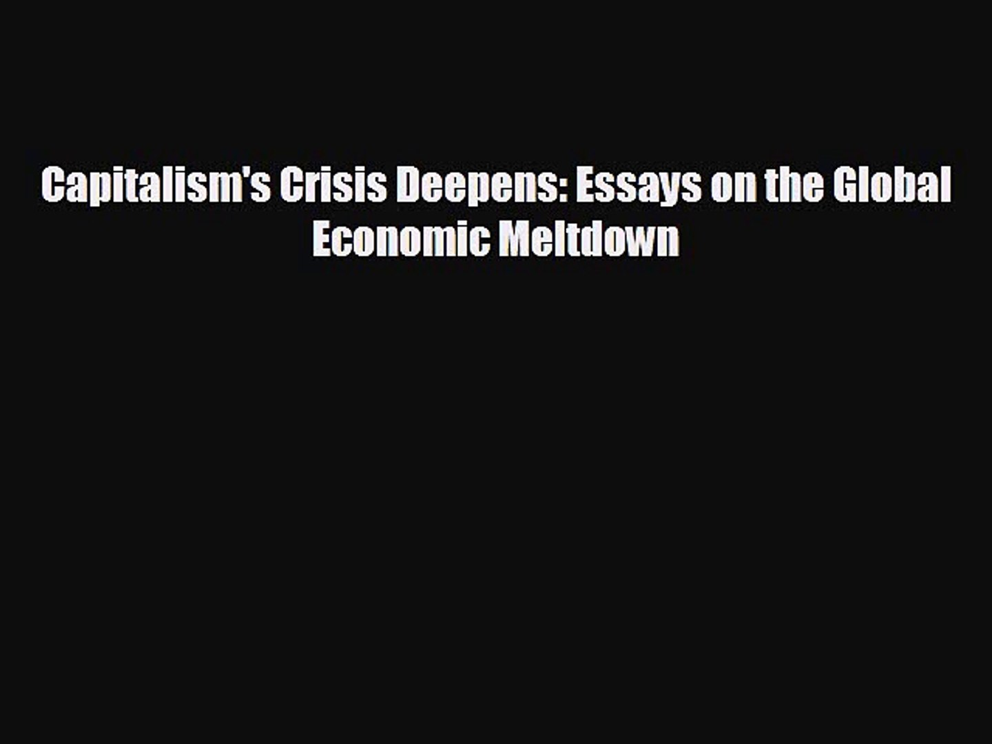 Capitalisms Crisis Deepens Essays on the Global Economic Meltdown