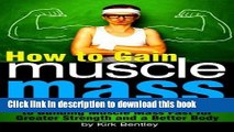 Read How to Gain Muscle Mass: An Essential Diet and Exercise Guide to Building Muscle Mass Fast