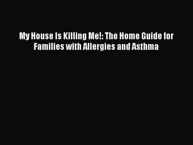 Read My House Is Killing Me!: The Home Guide for Families with Allergies and Asthma Ebook Free