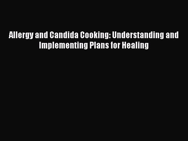 Read Allergy and Candida Cooking: Understanding and Implementing Plans for Healing Ebook Free