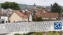 Attentat dans une église près de Rouen:  Une grande filière djihadiste en Normandie ?