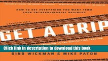 [PDF] Get A Grip: How to Get Everything You Want from Your Entrepreneurial Business  Full EBook