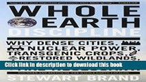 Read Whole Earth Discipline: Why Dense Cities, Nuclear Power, Transgenic Crops, RestoredWildlands,