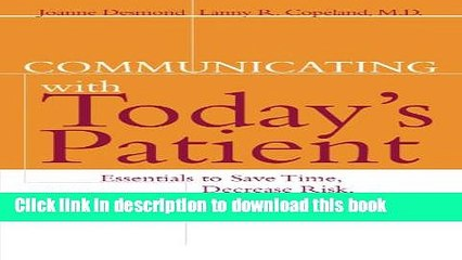 Read Communicating with Today s Patient: Essentials to Save Time, Decrease Risk, and Increase