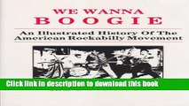 Read Book We Wanna Boogie: An Illustrated History of the American Rockabilly Movement PDF Free