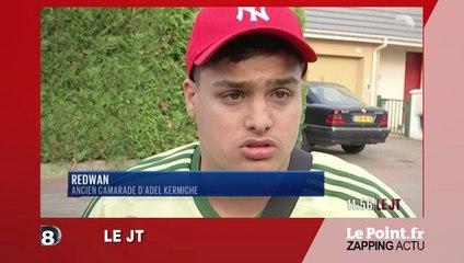 """""""Il avait des paroles, mais je ne pensais pas qu'il allait passer à l'acte"""", confie un ancien camarade d'Adel K.  - Zapping du 27 juillet"""
