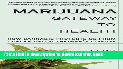 Download Marijuana Gateway to Health: How Cannabis Protects Us from Cancer and Alzheimer s Disease