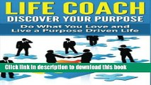 Read Life Coach - Discover Your Purpose  Do What You Love and Live a Purpose Driven Life  Ebook Free